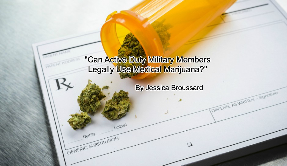 Can Active Duty Military Members Legally Use Medical Marijuana?